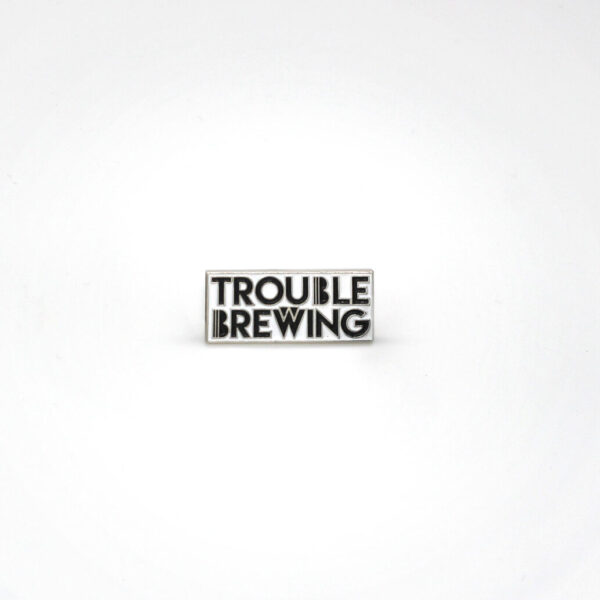 Trouble_brewing_pin_badge